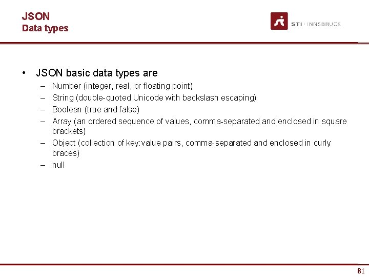 JSON Data types • JSON basic data types are – – Number (integer, real,