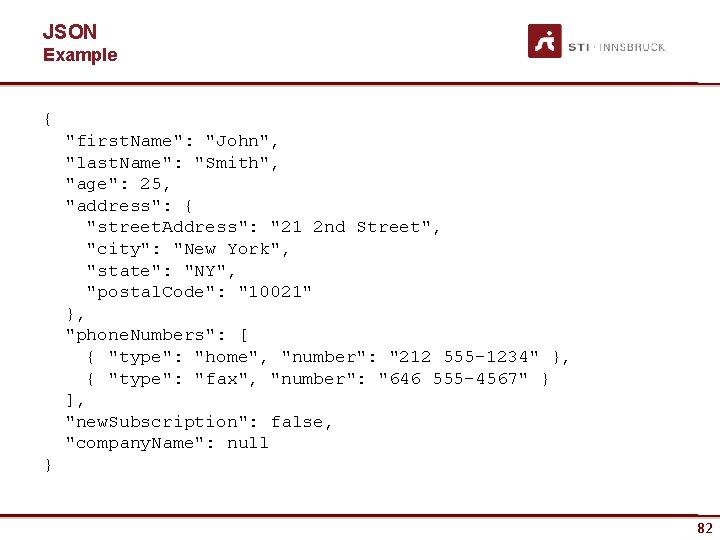 "JSON Example { ""first. Name"": ""John"", ""last. Name"": ""Smith"", ""age"": 25, ""address"": { ""street."