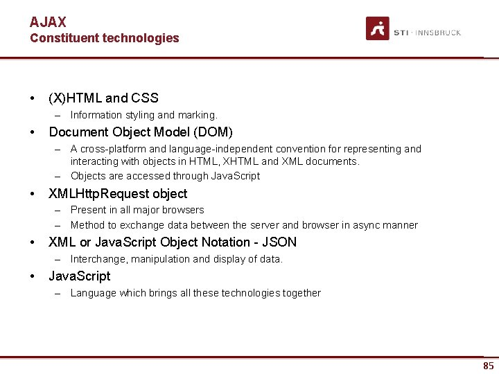AJAX Constituent technologies • (X)HTML and CSS – Information styling and marking. • Document