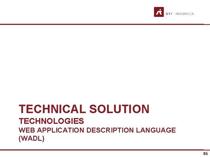 TECHNICAL SOLUTION TECHNOLOGIES WEB APPLICATION DESCRIPTION LANGUAGE (WADL) 86