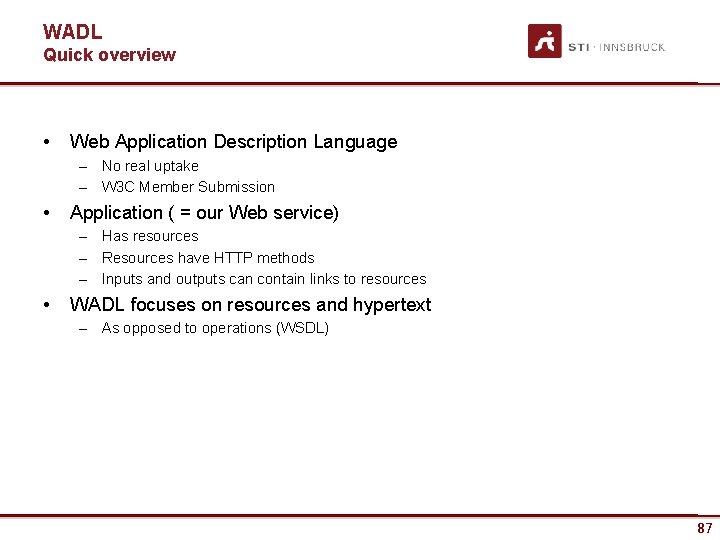 WADL Quick overview • Web Application Description Language – No real uptake – W