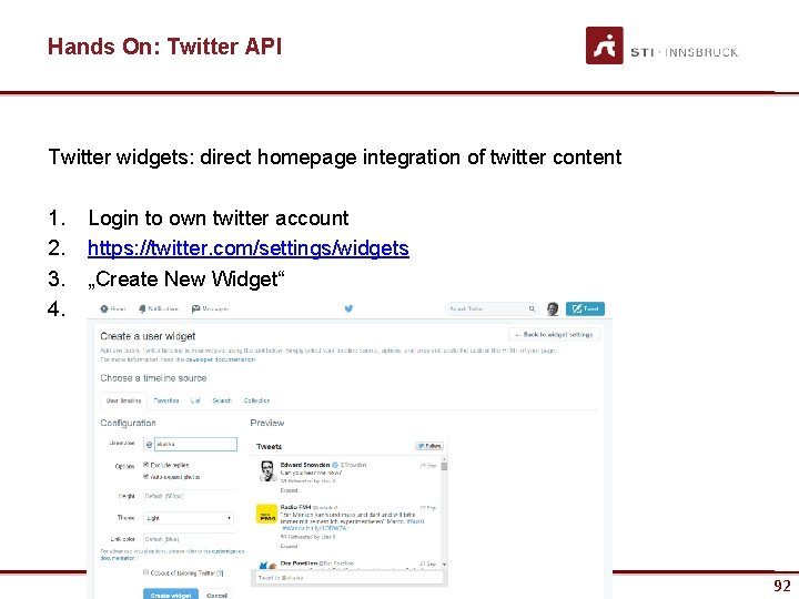 Hands On: Twitter API Twitter widgets: direct homepage integration of twitter content 1. 2.
