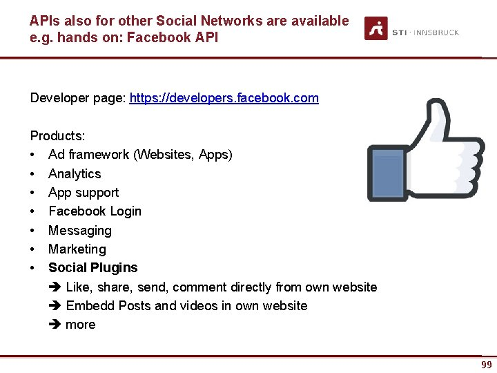 APIs also for other Social Networks are available e. g. hands on: Facebook API
