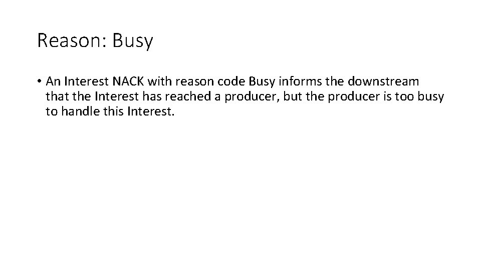 Reason: Busy • An Interest NACK with reason code Busy informs the downstream that