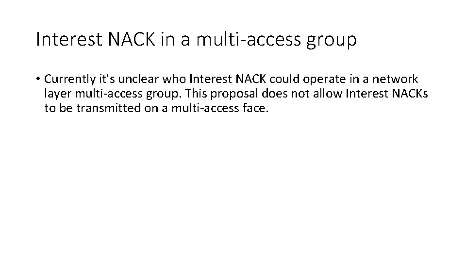 Interest NACK in a multi-access group • Currently it's unclear who Interest NACK could