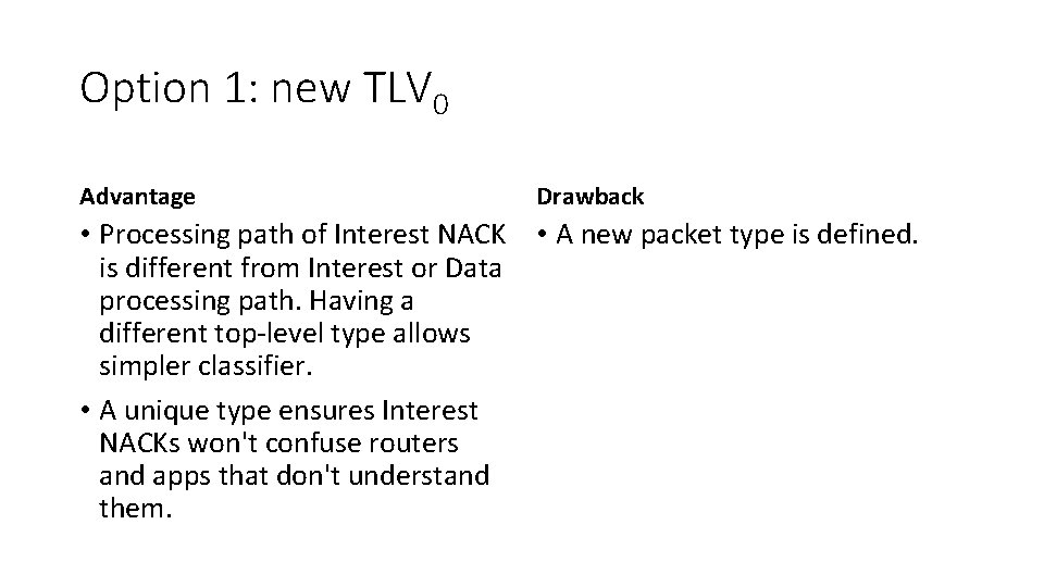 Option 1: new TLV 0 Advantage Drawback • Processing path of Interest NACK •