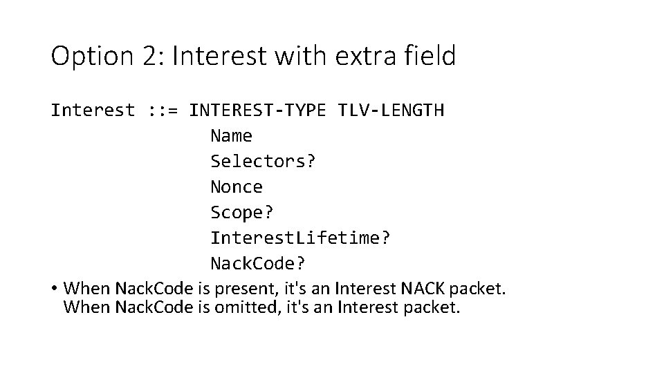 Option 2: Interest with extra field Interest : : = INTEREST-TYPE TLV-LENGTH Name Selectors?
