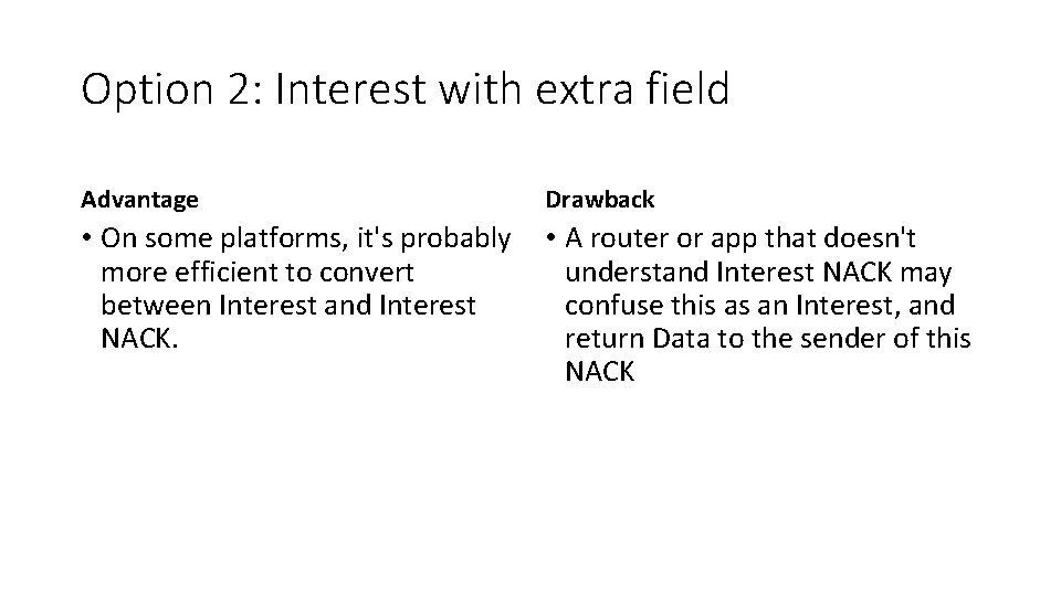Option 2: Interest with extra field Advantage Drawback • On some platforms, it's probably