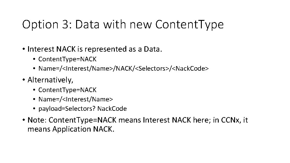 Option 3: Data with new Content. Type • Interest NACK is represented as a