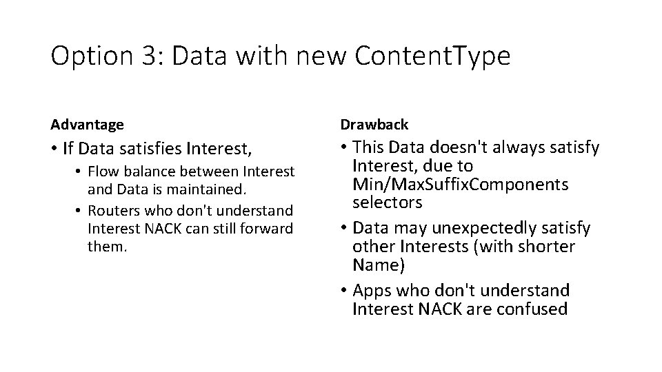 Option 3: Data with new Content. Type Advantage Drawback • If Data satisfies Interest,