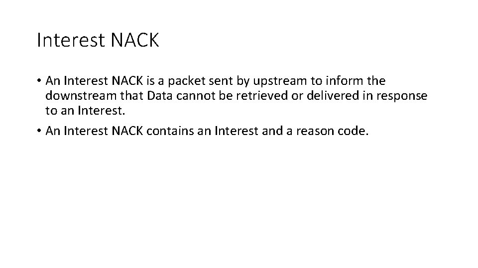 Interest NACK • An Interest NACK is a packet sent by upstream to inform