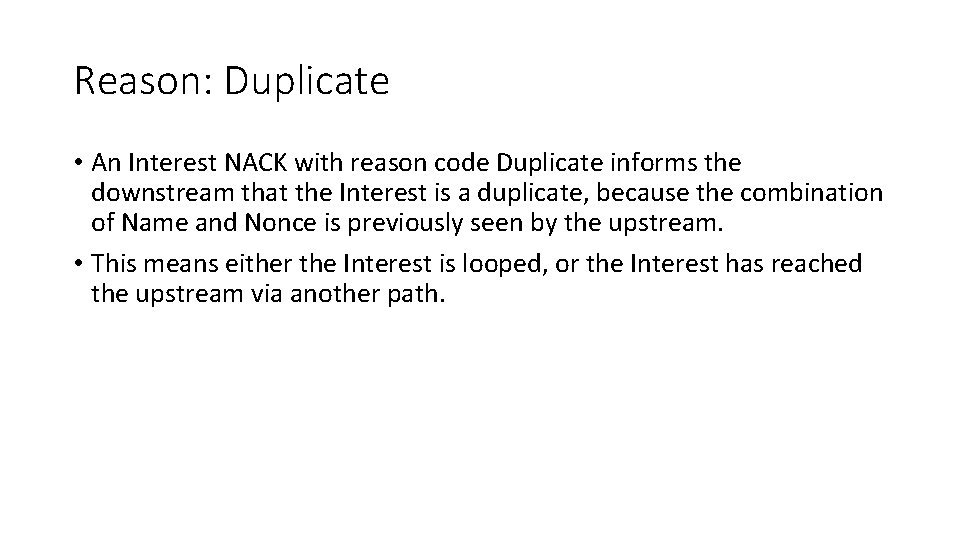 Reason: Duplicate • An Interest NACK with reason code Duplicate informs the downstream that