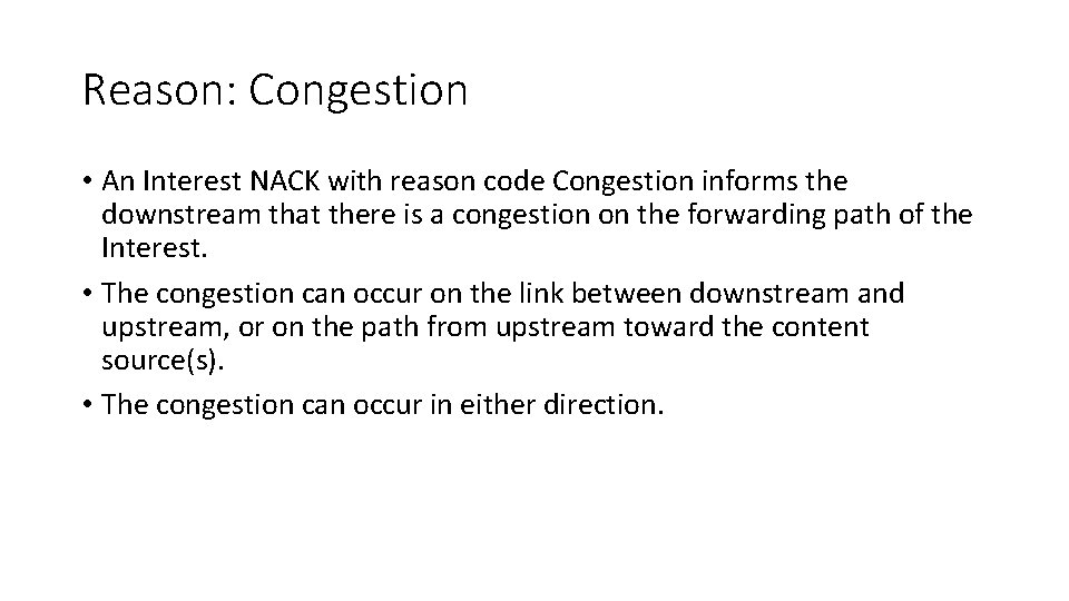 Reason: Congestion • An Interest NACK with reason code Congestion informs the downstream that
