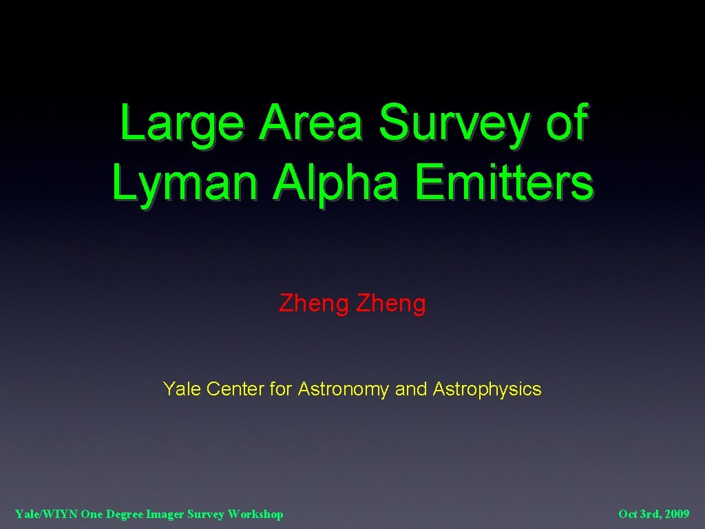 Large Area Survey of Lyman Alpha Emitters Zheng Yale Center for Astronomy and Astrophysics