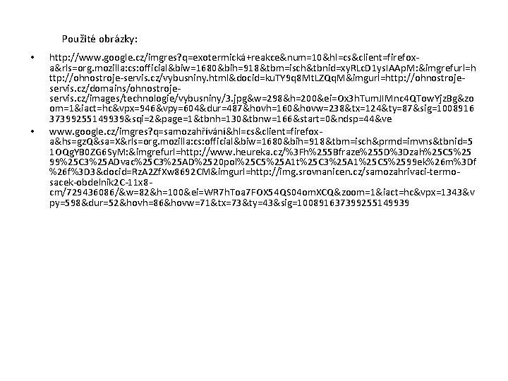 Použité obrázky: • • http: //www. google. cz/imgres? q=exotermická+reakce&num=10&hl=cs&client=firefoxa&rls=org. mozilla: cs: official&biw=1680&bih=918&tbm=isch&tbnid=xy. RLc. D