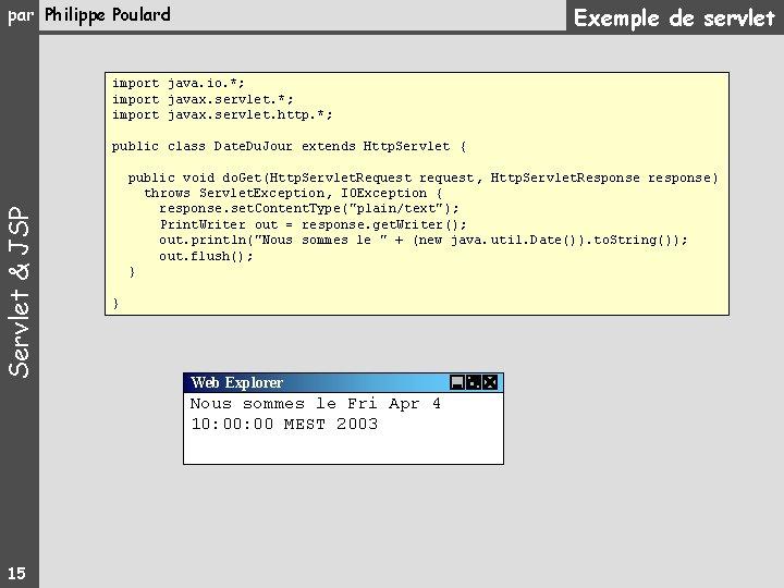 Exemple de servlet par Philippe Poulard import java. io. *; import javax. servlet. http.