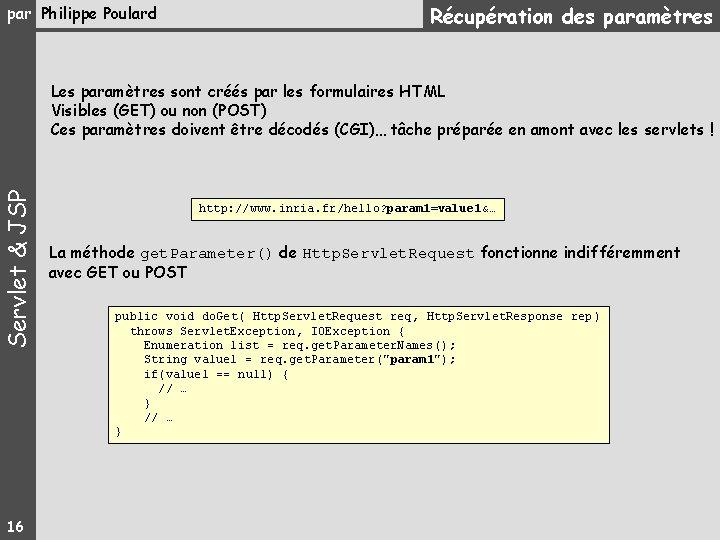 par Philippe Poulard Récupération des paramètres Servlet & JSP Les paramètres sont créés par