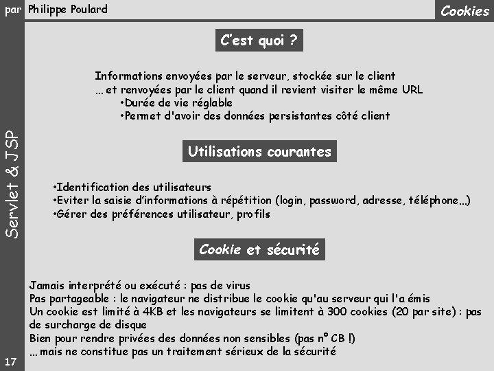 Cookies par Philippe Poulard C'est quoi ? Servlet & JSP Informations envoyées par le