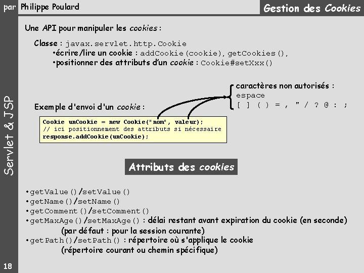 Gestion des Cookies par Philippe Poulard Une API pour manipuler les cookies : Servlet