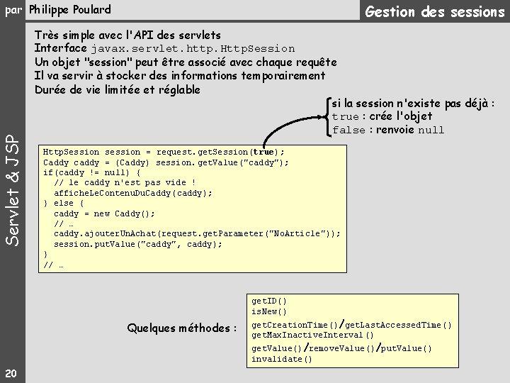 Gestion des sessions Servlet & JSP par Philippe Poulard Très simple avec l'API des