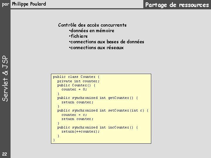 Partage de ressources par Philippe Poulard Servlet & JSP Contrôle des accès concurrents •
