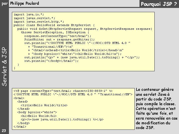 Servlet & JSP par Philippe Poulard 23 Pourquoi JSP ? import java. io. *;
