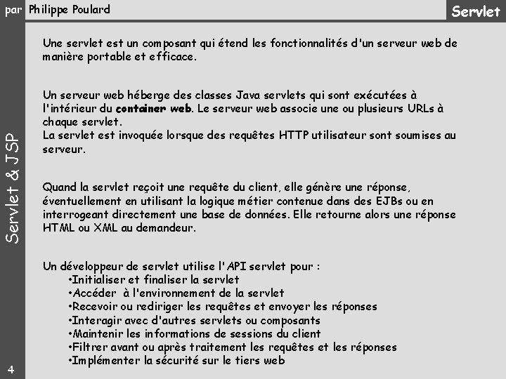 par Philippe Poulard Servlet & JSP Une servlet est un composant qui étend les
