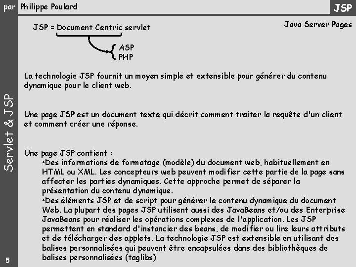 JSP par Philippe Poulard JSP = Document Centric servlet Java Server Pages ASP PHP