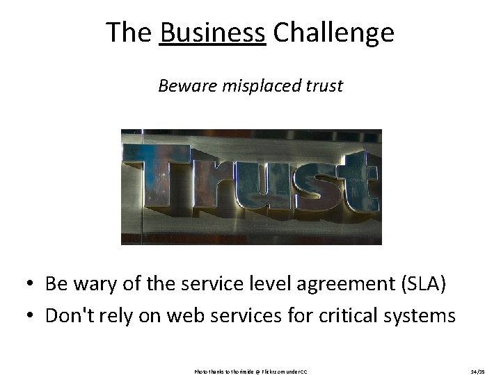 The Business Challenge Beware misplaced trust • Be wary of the service level agreement
