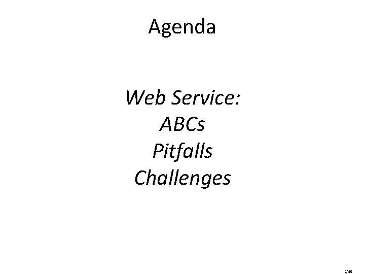 Agenda Web Service: ABCs Pitfalls Challenges 2/15