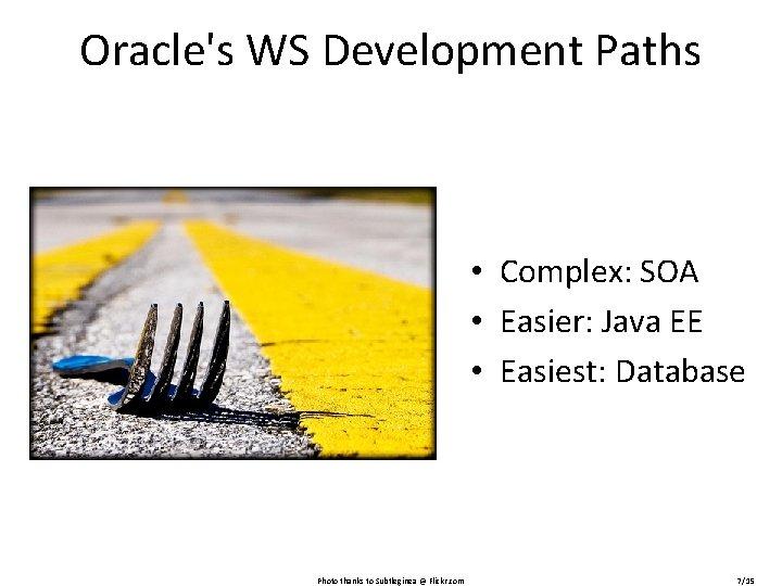 Oracle's WS Development Paths • Complex: SOA • Easier: Java EE • Easiest: Database