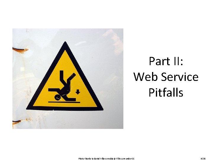 Part II: Web Service Pitfalls Photo thanks to daniel villar onrubia @ Flikr. com