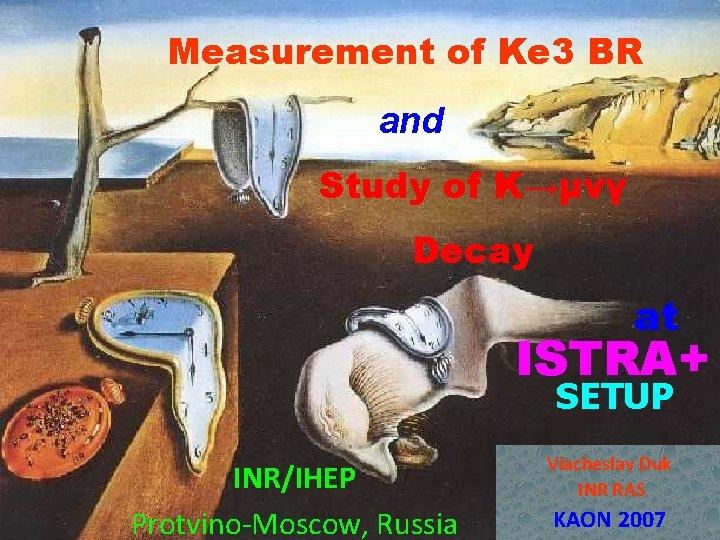 Measurement of Ke 3 BR and Study of K→µνγ Decay at ISTRA+ SETUP INR/IHEP