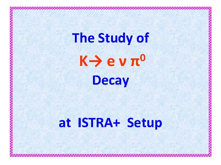 The Study of K→ e ν 0 π Decay at ISTRA+ Setup