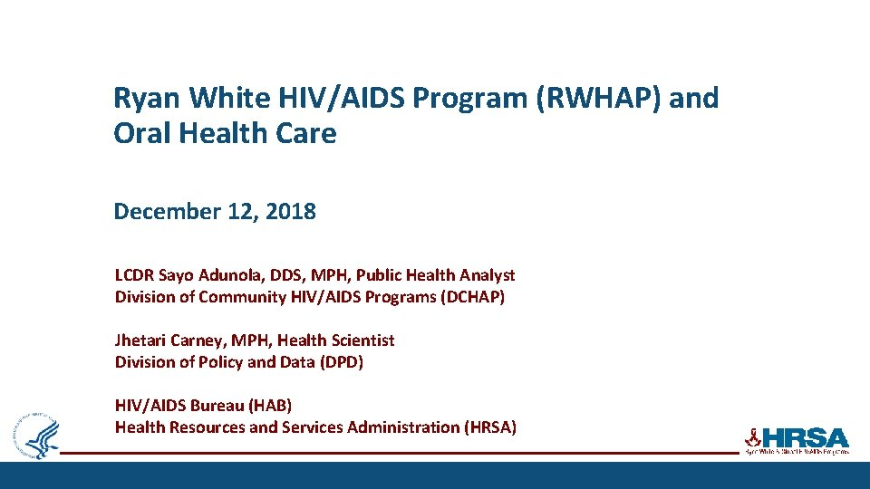 Ryan White HIV/AIDS Program (RWHAP) and Oral Health Care December 12, 2018 LCDR Sayo