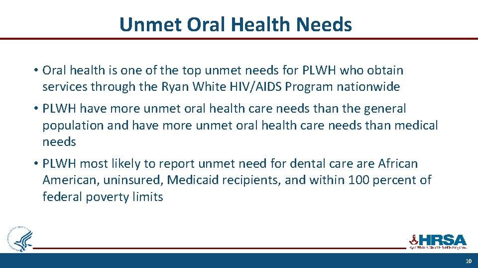 Unmet Oral Health Needs • Oral health is one of the top unmet needs