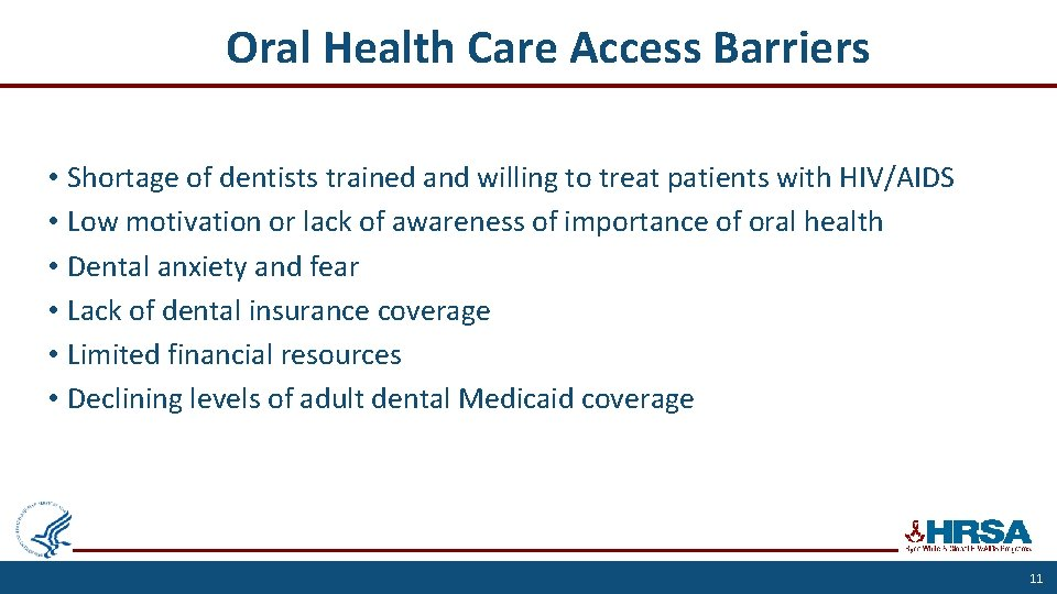 Oral Health Care Access Barriers • Shortage of dentists trained and willing to treat