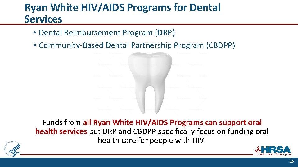 Ryan White HIV/AIDS Programs for Dental Services • Dental Reimbursement Program (DRP) • Community-Based