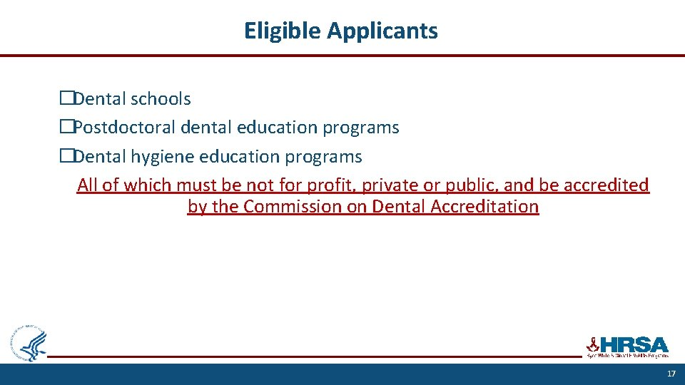 Eligible Applicants �Dental schools �Postdoctoral dental education programs �Dental hygiene education programs All of