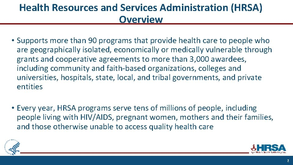 Health Resources and Services Administration (HRSA) Overview • Supports more than 90 programs that