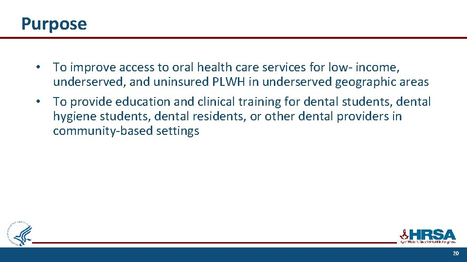 Purpose • To improve access to oral health care services for low- income, underserved,