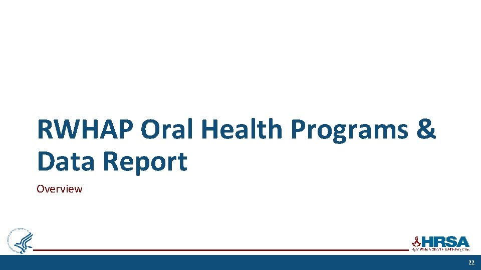 RWHAP Oral Health Programs & Data Report Overview 22