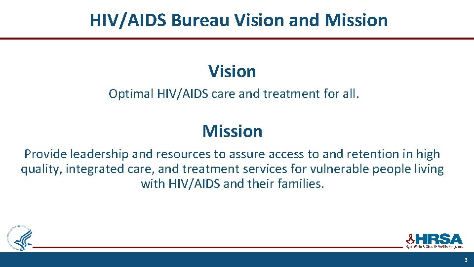 HIV/AIDS Bureau Vision and Mission Vision Optimal HIV/AIDS care and treatment for all. Mission
