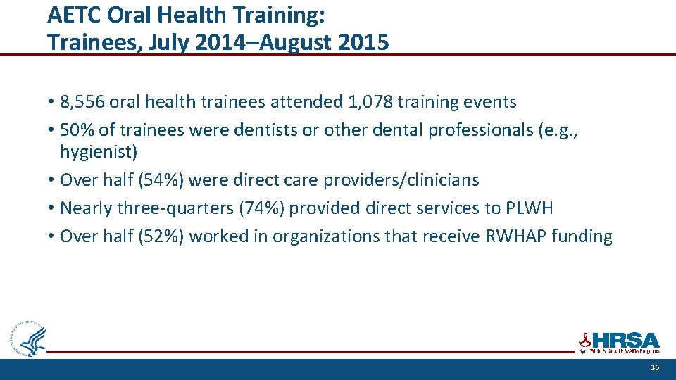 AETC Oral Health Training: Trainees, July 2014–August 2015 • 8, 556 oral health trainees