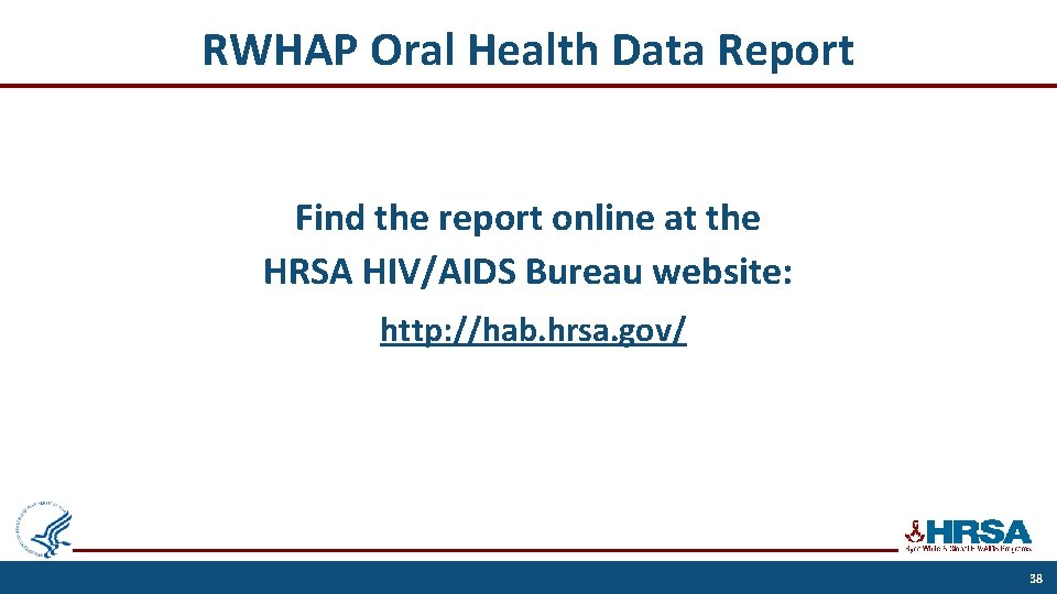 RWHAP Oral Health Data Report Find the report online at the HRSA HIV/AIDS Bureau