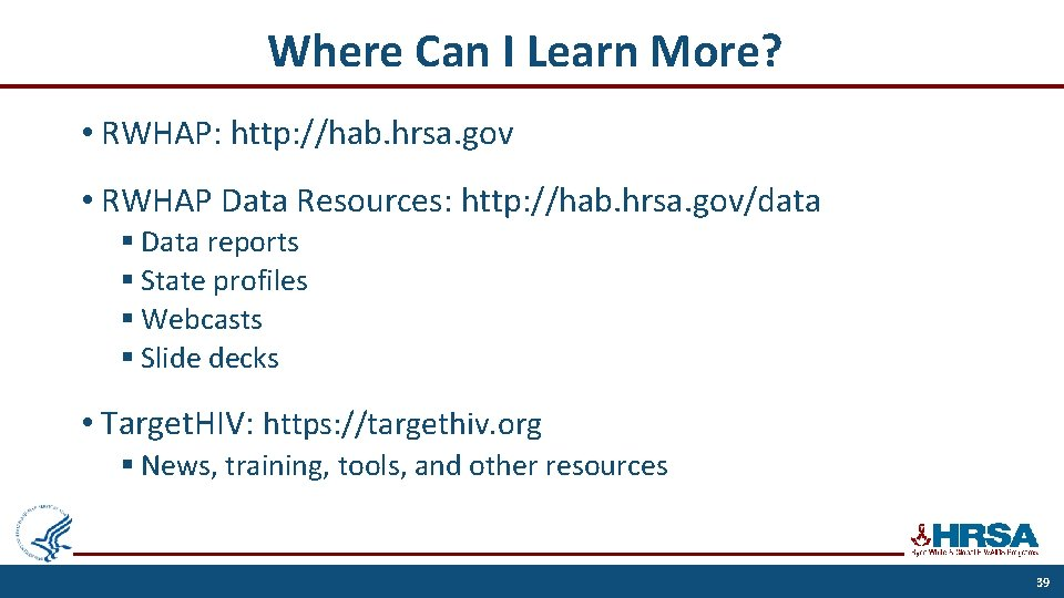 Where Can I Learn More? • RWHAP: http: //hab. hrsa. gov • RWHAP Data