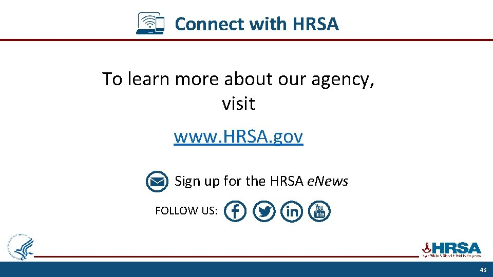 Connect with HRSA To learn more about our agency, visit www. HRSA. gov Sign