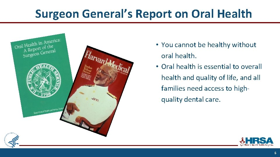 Surgeon General's Report on Oral Health • You cannot be healthy without oral health.