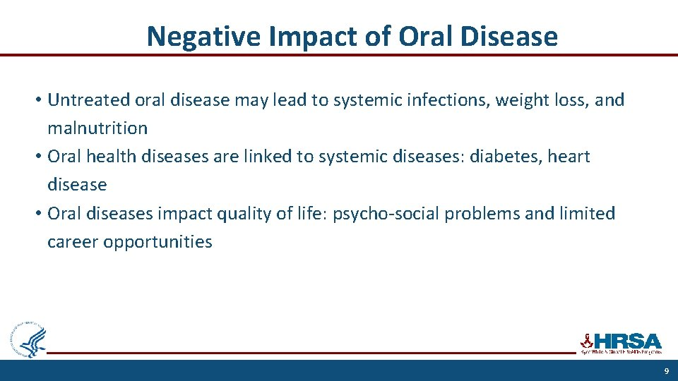 Negative Impact of Oral Disease • Untreated oral disease may lead to systemic infections,