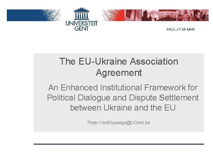 The EU-Ukraine Association Agreement An Enhanced Institutional Framework for Political Dialogue and Dispute Settlement